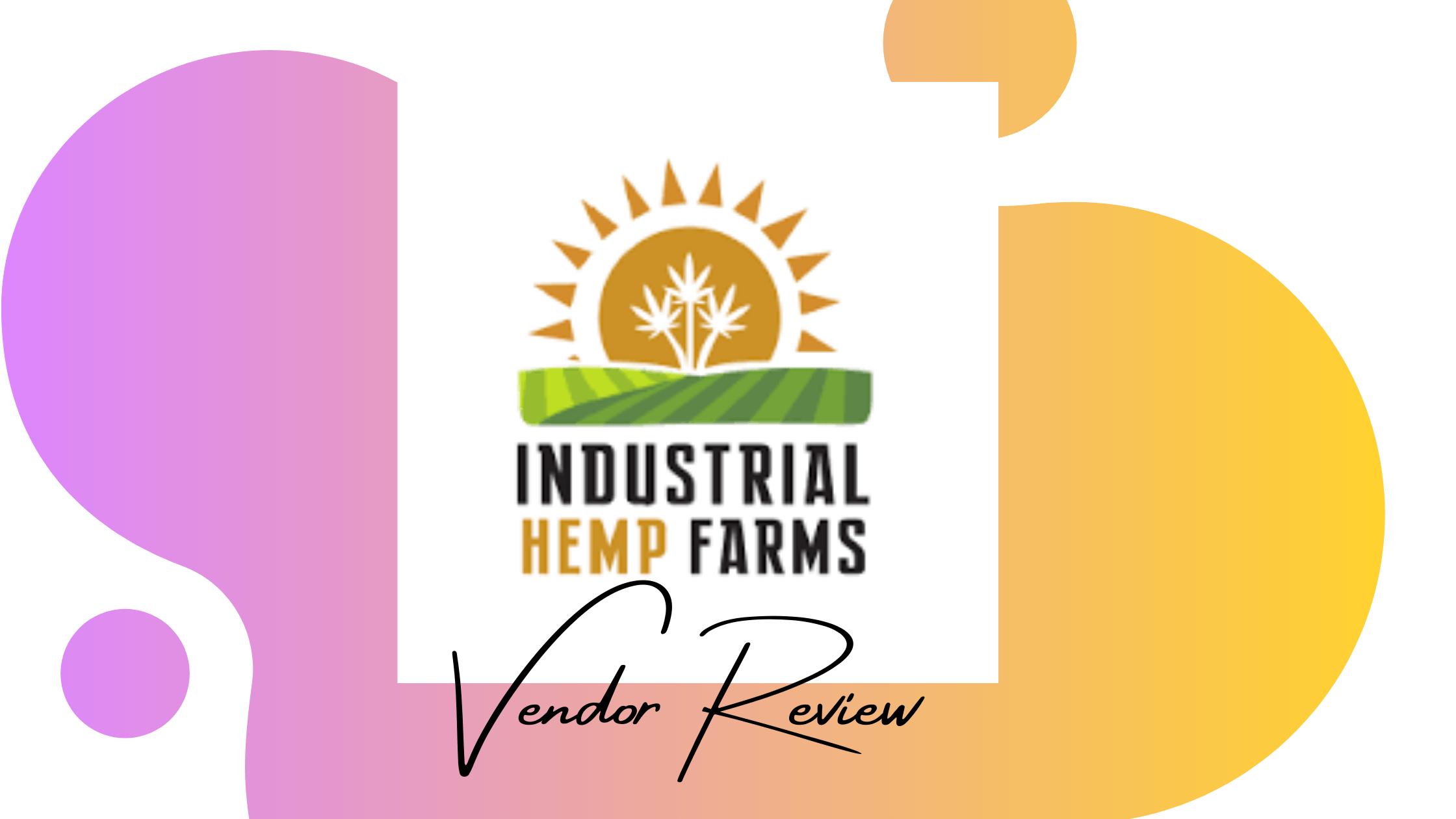 Industrial Hemp Farms Vendor Review