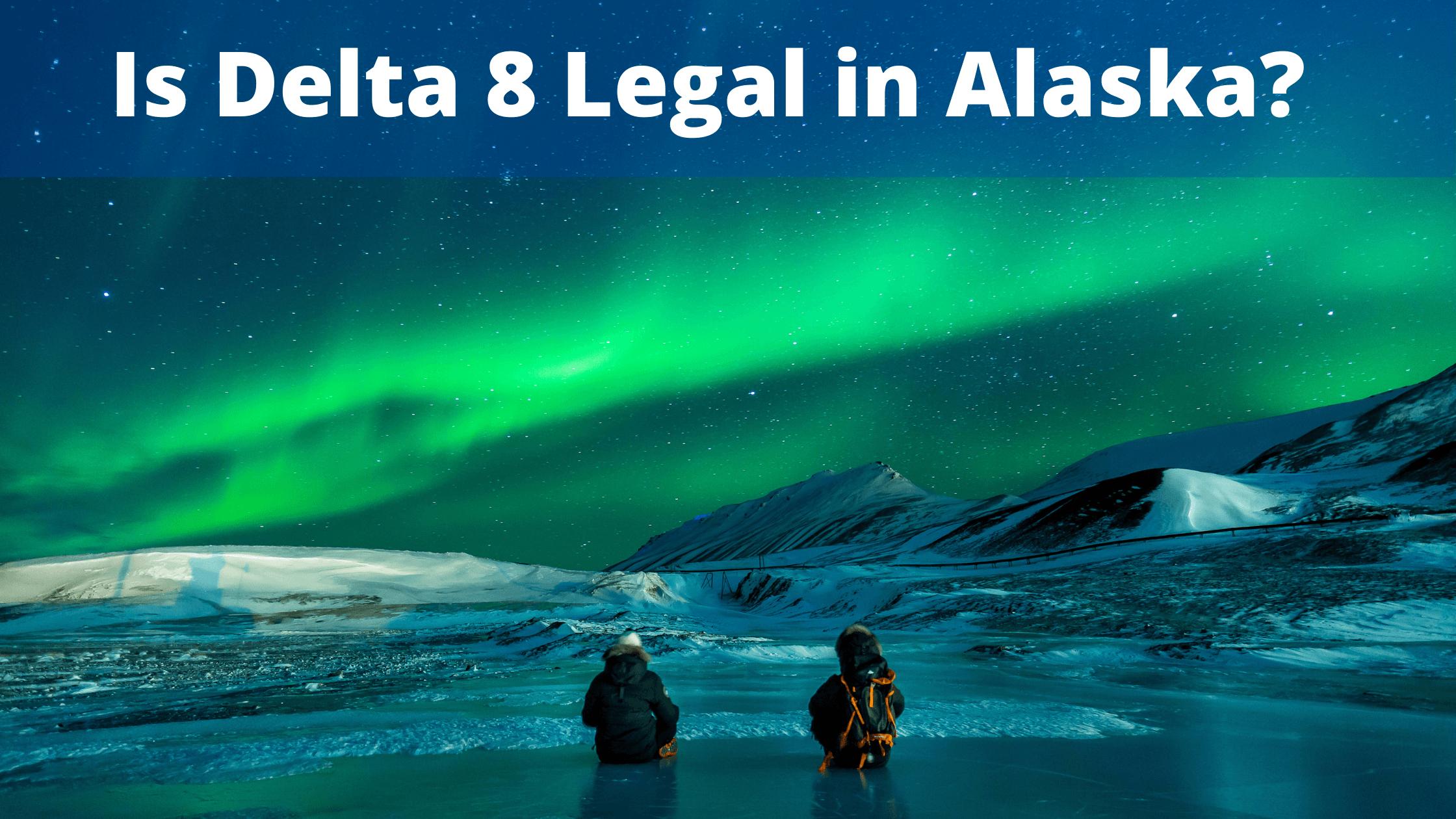 Is Delta 8 THC Legal in Alaska?