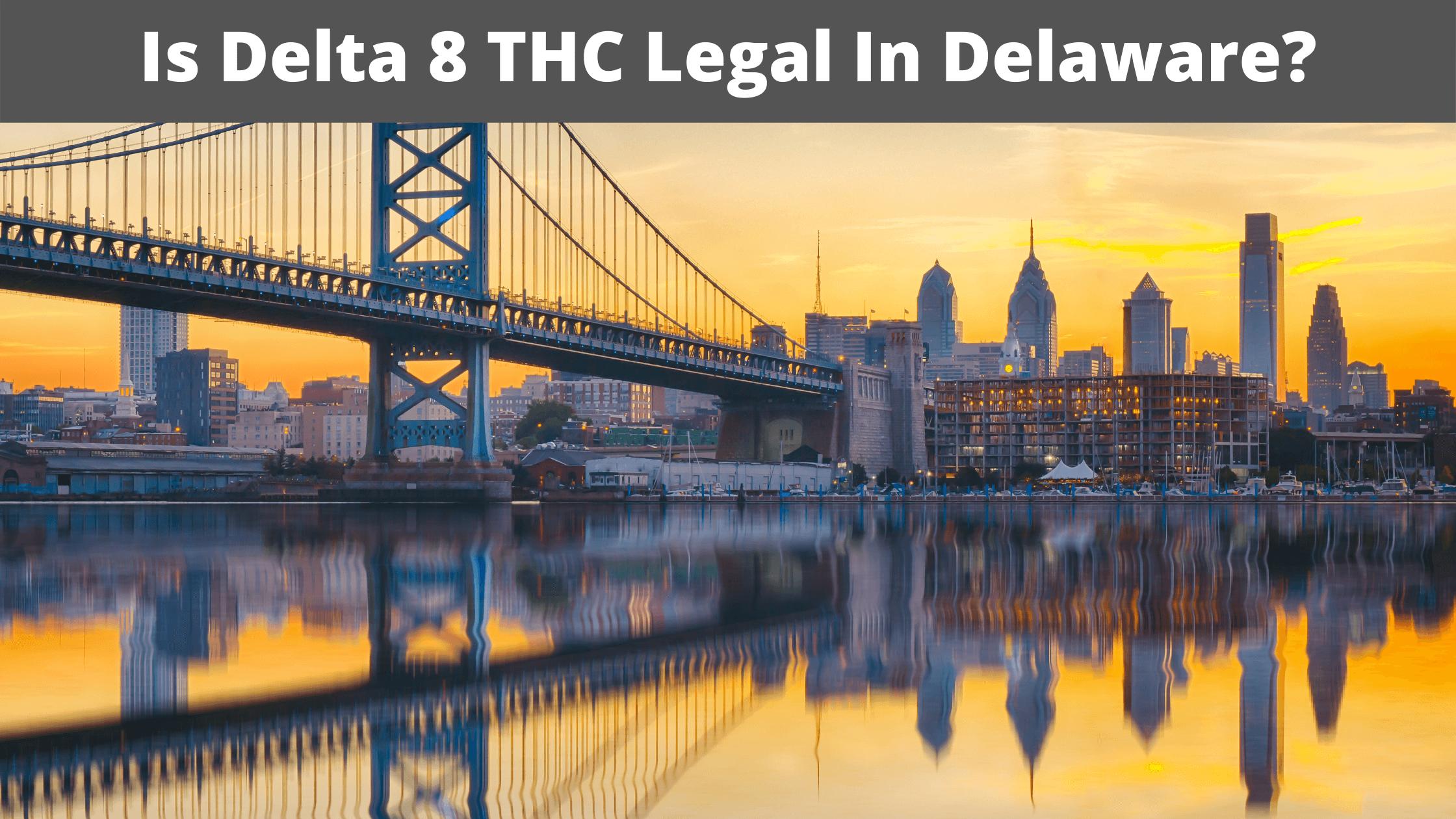 Is Delta 8 THC Legal In Delaware